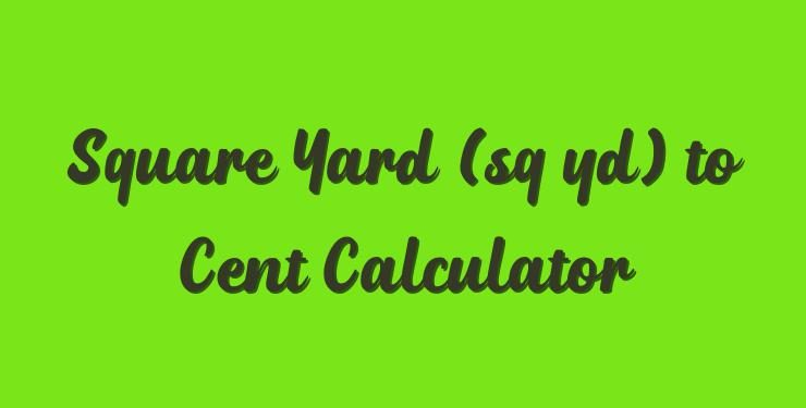 Square Yards to Cents Conversion: Everything You Need to Know About Converter